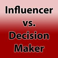 Influencer vs. Decision Maker
