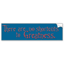 no shortcuts to greatness