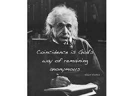 coincidence is God's way of being anonymous Einstein
