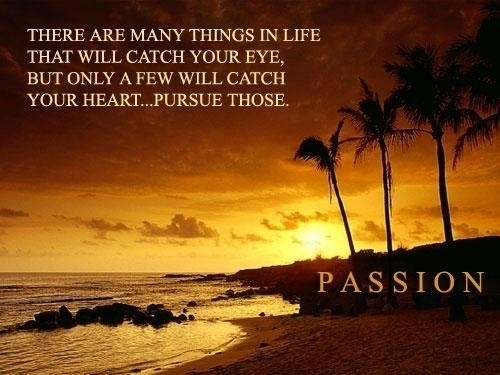 Passion pursue your heart