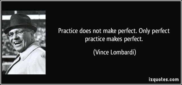 Perfect practice makes perfect Vince Lombardi   gutsisthekey
