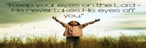eyes on Jesus totally committed He never takes His eyes of us